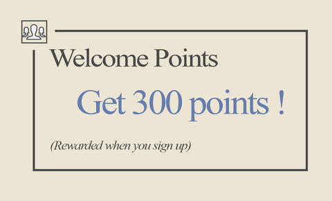 Welcome Points - Get 300 points! - Rewarded when you sign up