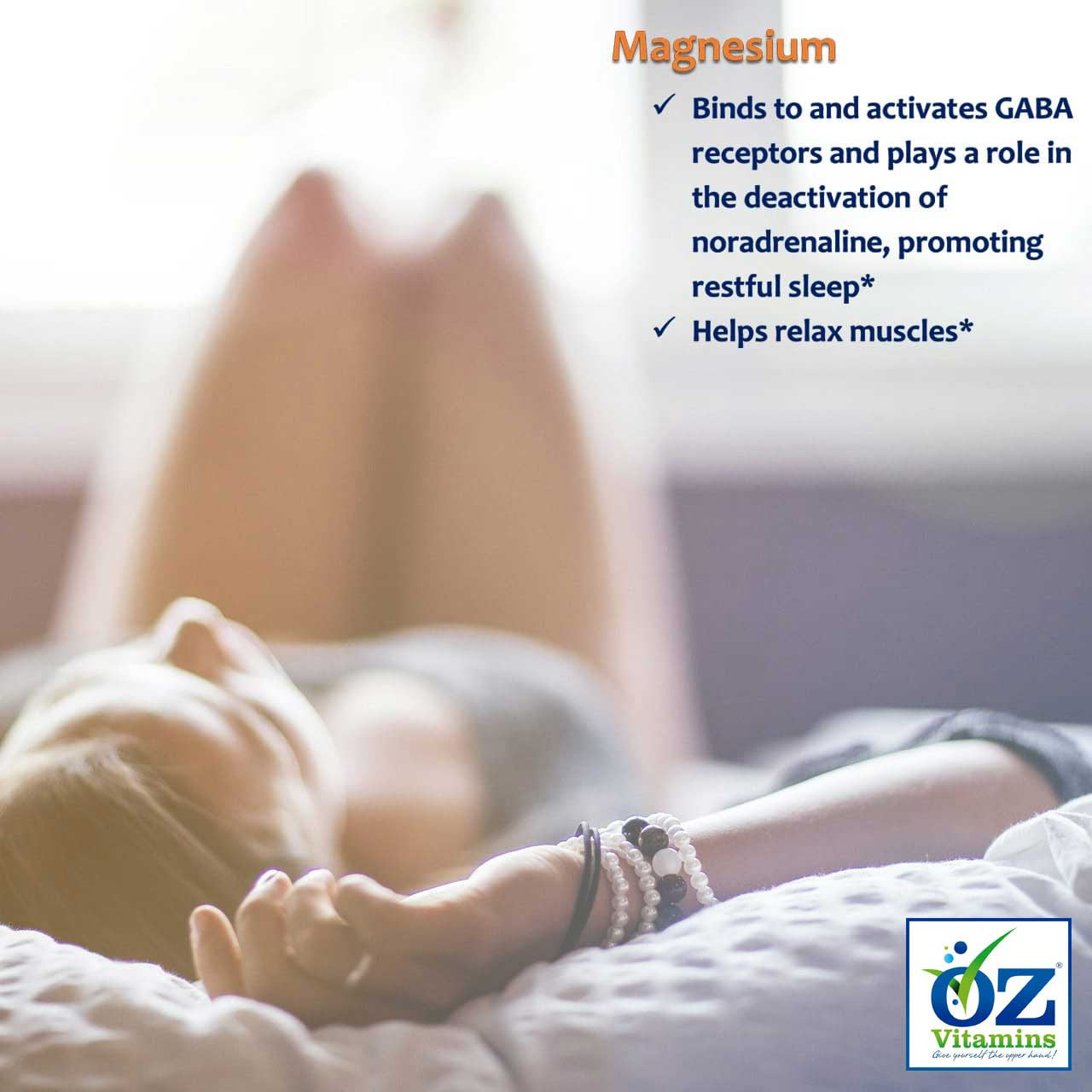 Oz Vitamins Better Sleep contains Magnesium 250mg/day that binds to and activates GABA receptors and plays a role in the deactivation of noradrenaline, promoting restful sleep. Magnesium can help relax muscles.