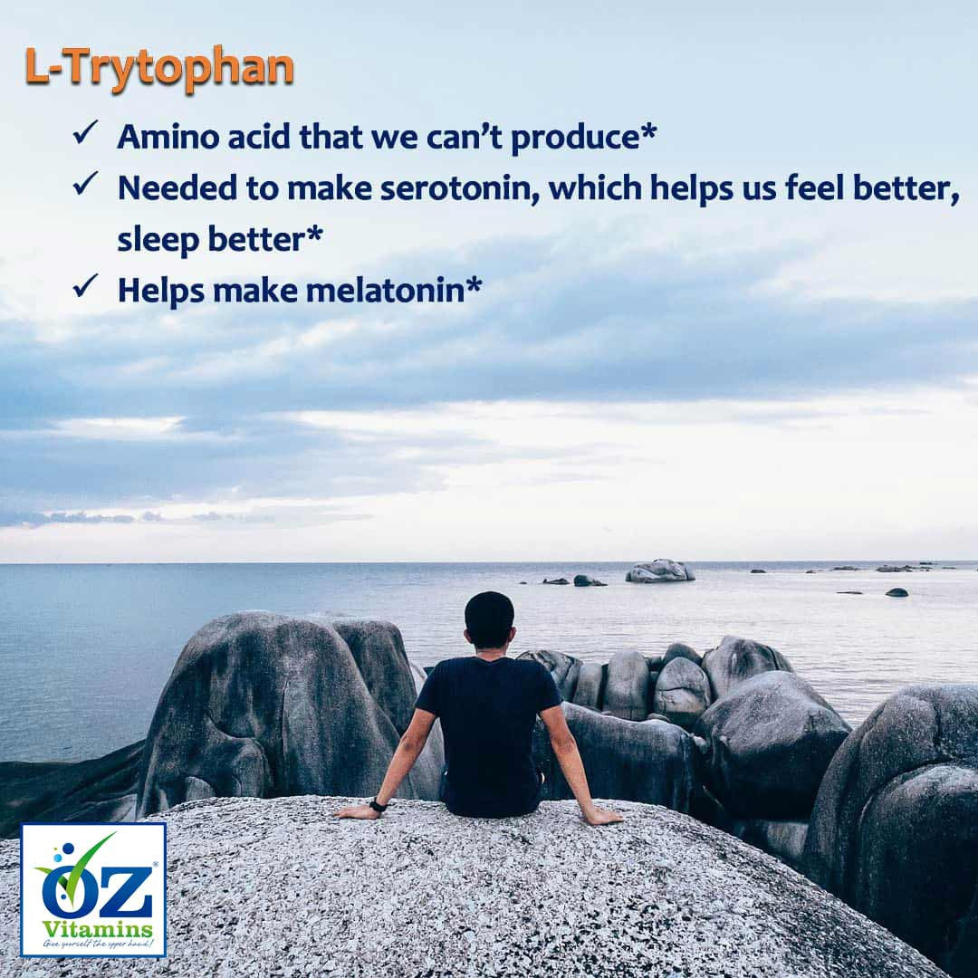 Oz Vitamins Better Sleep contains L-Trytophan 1000mg/day which is an amino acid that we can't produce. L-Trytophan is needed to make serotonin, which helps us feel better, sleep better as well as helps make melatonin.