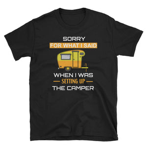Sorry For What I Said When I Was Setting Up The Camper T-Shirt