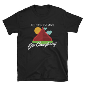 When Nothing Is Going Right Go Camping T-Shirt