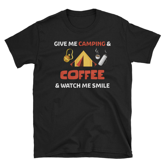 Give Me Camping And Coffee And Watch Me Smile T-Shirt