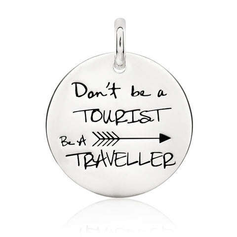 Don't Be A Tourist Be A Traveller