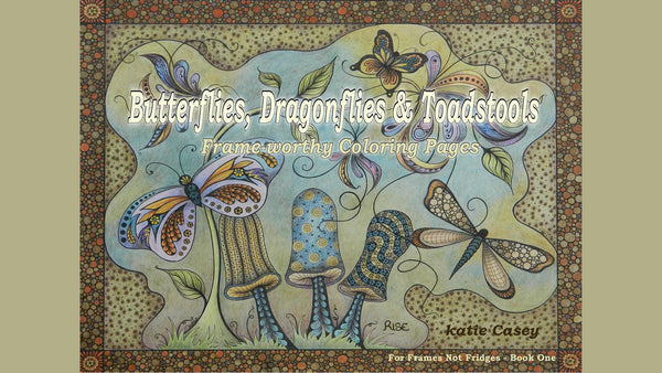butterflies,dragonflies and toadstools coloring book! by Katie Casey