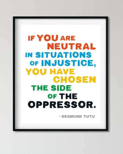 If you are neutral in situations of injustice, you have chosen the side of the oppressor. Desmond Tutu Poster, Protest Poster by Transit Design.