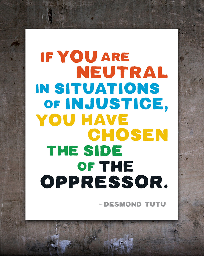 Inspirational Quote Posters by Transit Design. If you are neutral in situations of injustice, you have chosen the side of the oppressor. Desmond Tutu Poster.