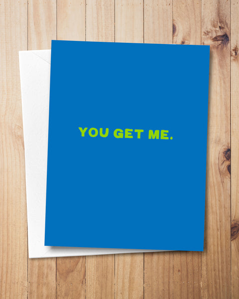 You Get Me Friendship Card by Transit Design