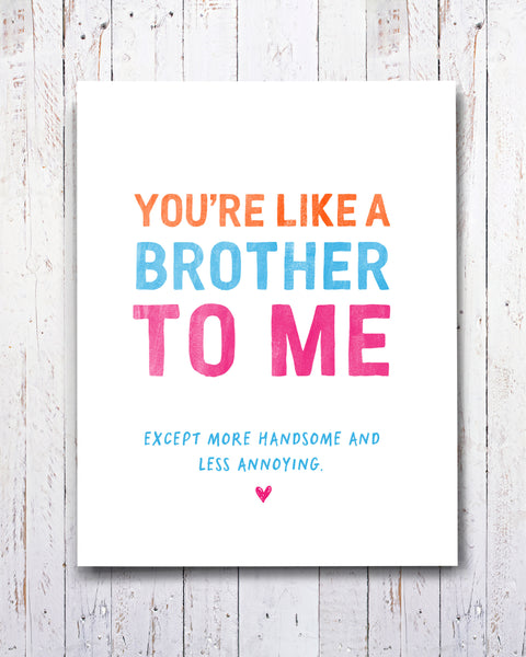 You're Like a Brother Card for Friend. Funny Card for Him.