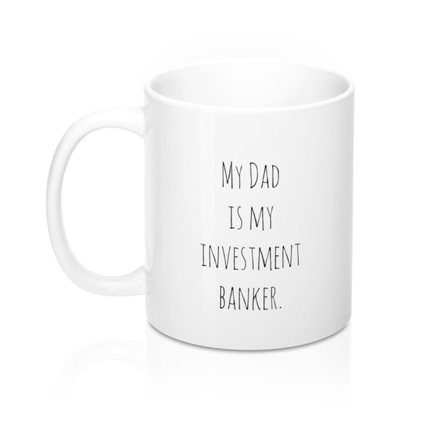 My Dad is My Investment Banker Mug. Funny Mug.