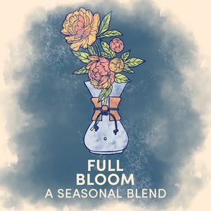 Introducing FULL BLOOM: our Spring Seasonal Blend