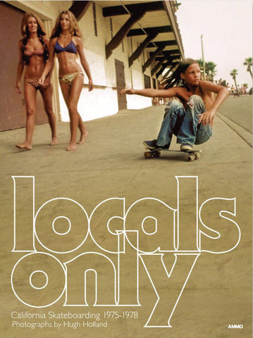 Locals Only - California Skateboarding 1975 -1978: Hugh Holland