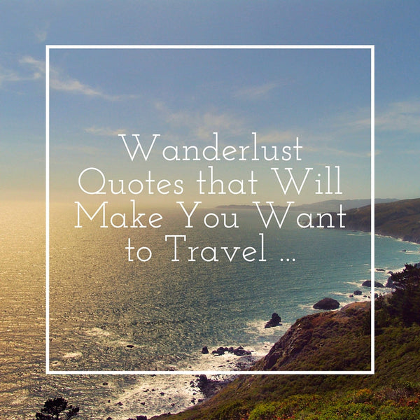 Wanderlust Quotes that Will Make You Want to Travel ...