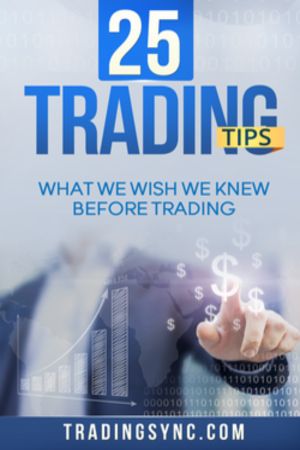 25 Trading Tips: Everything We Wish We Knew Before Trading. - Trading Sync