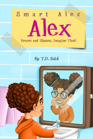 Smart Alec Alex: Braces and Glasses, Imagine That! Paperback: Chapter Book