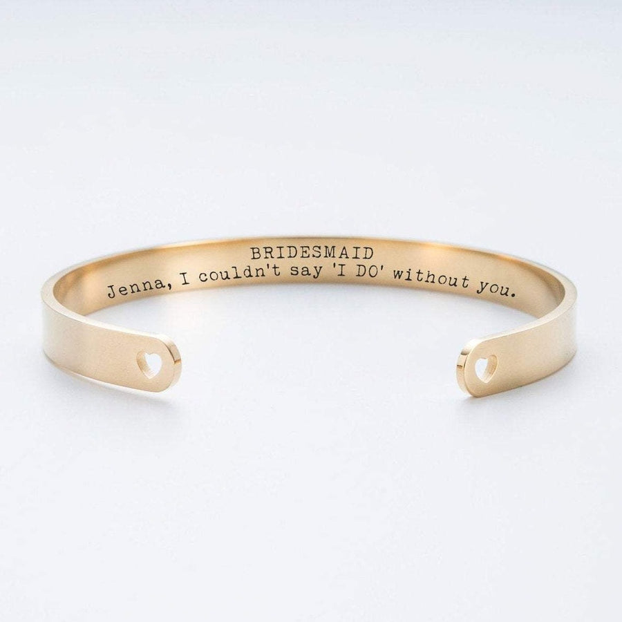 Bridesmaid - I Couldn't Say I Do Without You Cuff Bracelet 019