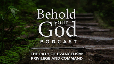 The Path of Evangelism: Our Privilege and Command