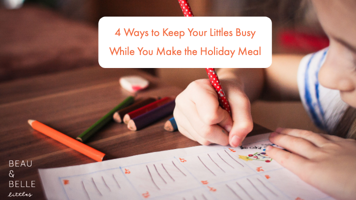 4 Ways to Keep Your Littles Busy While You Make Holiday Meals