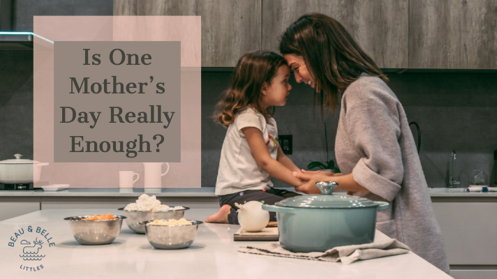 Is One Mother's Day Really Enough?