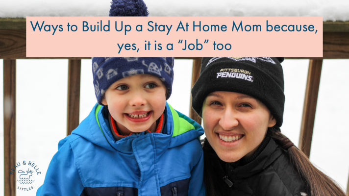 "Ways to Build Up a Stay At Home Mom  because, yes, it is a ""Job"" too"