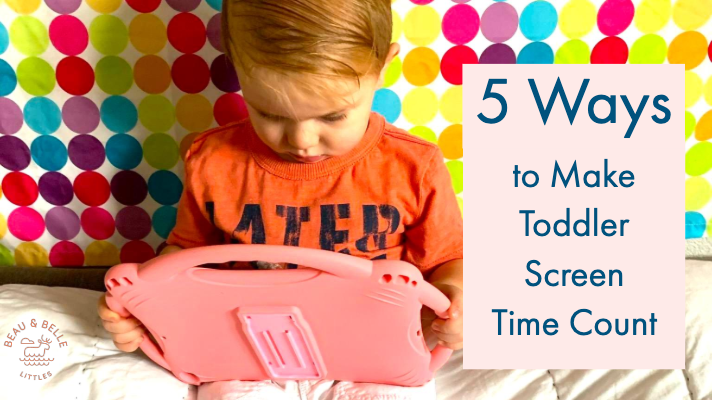 5 Ways to Make Toddler Screen Time Count