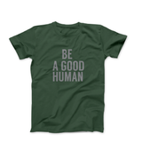 BE A GOOD HUMAN - OLIVE