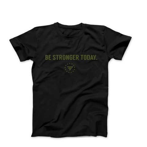 BE STRONGER TODAY - $10 shirt