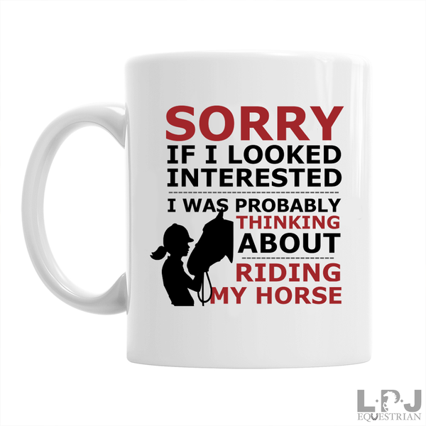 SORRY, I Was Thinking About Riding My Horse