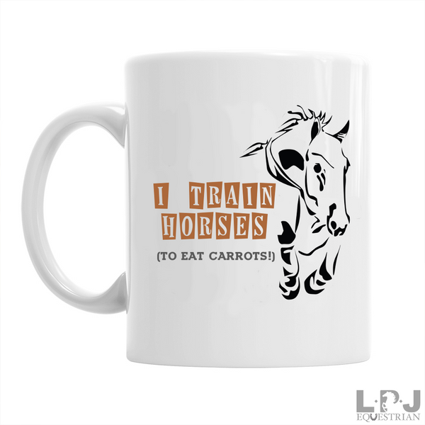 I Train Horses, To Eat Carrots, Funny Horse Gift Mug
