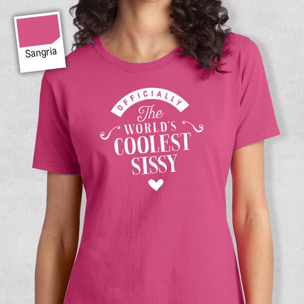 Cool Sissy, Sissy Gift, Sissy T-shirt, World's Coolest Sissy Shirt, Birthday Gift For Sissy, Sissy T-Shirt For An Awesome Sissy!