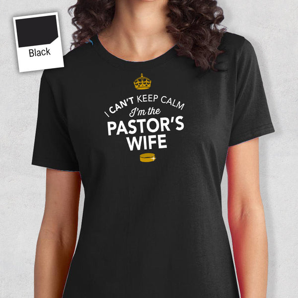 I Can't keep Calm I'm The Pastors Wife! Funny Wedding shirt For The Pastor, Pastors Wife Gift, Funny Wedding Shirt or Wedding T-Shirt!