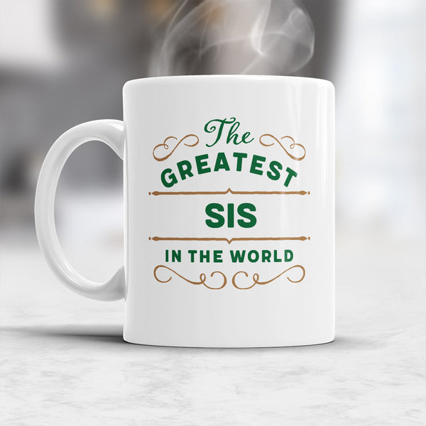Greatest Sis, Sis Gift, Sis Mug, Birthday Gift For Sis! Sis, Sis Present, Sis Birthday Gift, Gift Sis! Awesome Sis, Love Sis
