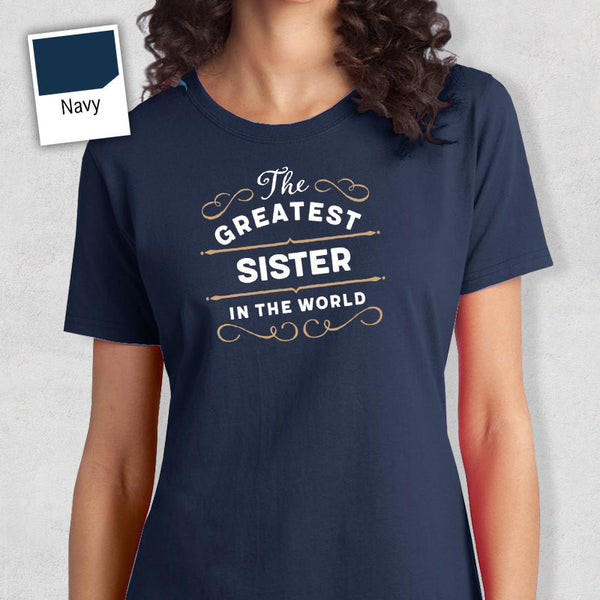 Greatest Sister, Sister Gift, Sister T-shirt, World's Greatest Sister Shirt, Gift For Sister, Sister T Shirt