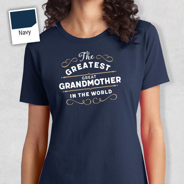 Greatest Grt Grandmother, Grt Grandmother Gift, World's Greatest Grt Grandmother Shirt, Gift For Grt Grandmother, Grt Grandmother T-Shirt