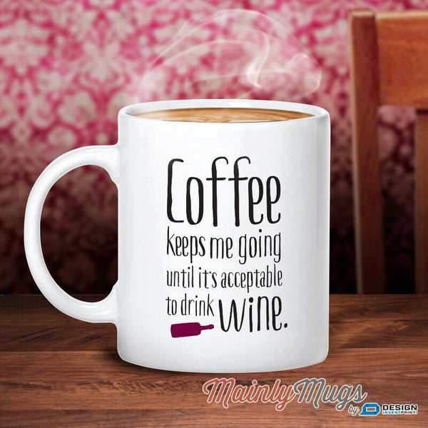 Coffee Gift, Wine Mug, Wine Gift For The Wine Lover, Quote Coffee Mug, Coffee Lovers Gift, Unique Coffee Mug, Mum Gift Or Birthday Gift Idea