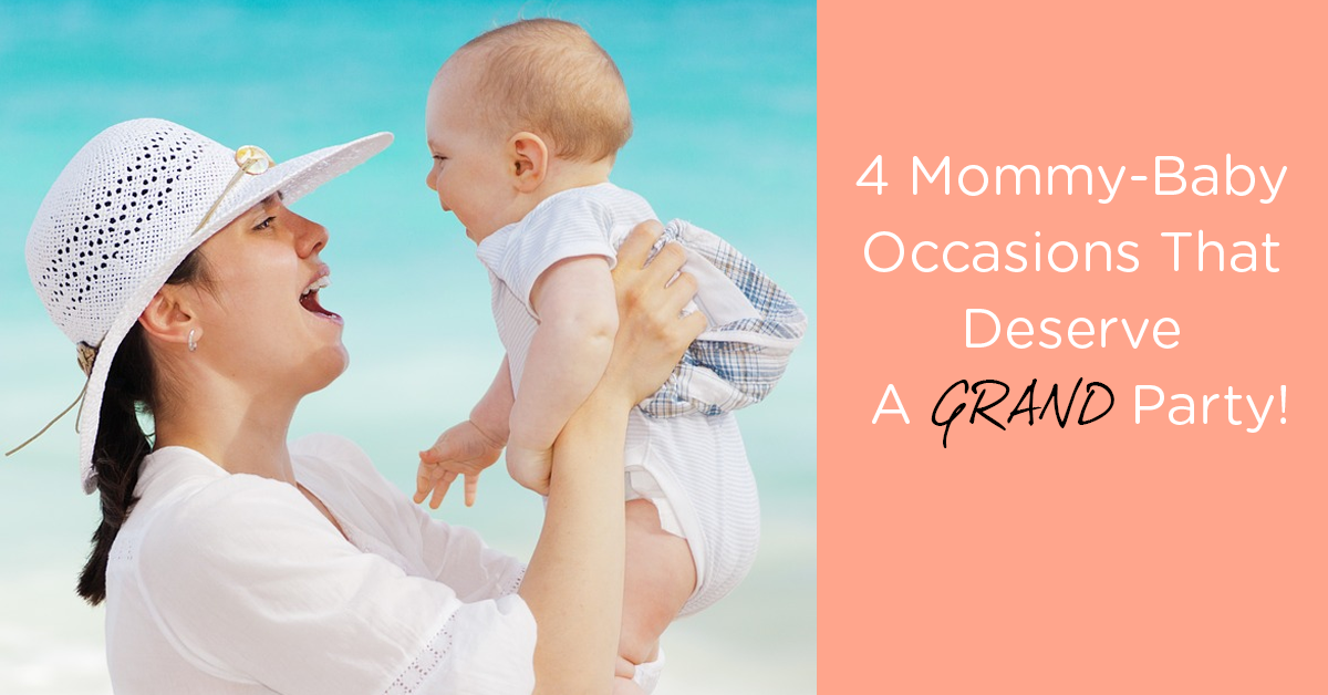 Four Mommy-Baby Occasions That Deserve A Grand Party!