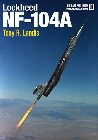 Model Art AIRCRAFT PHOTO BOOK 01 Lockheed NF-104A by Tony R. Landis - MDP001