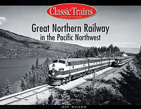 Classic Trains Magazine - Great Northern Railway in the Pacific Northwest #01102