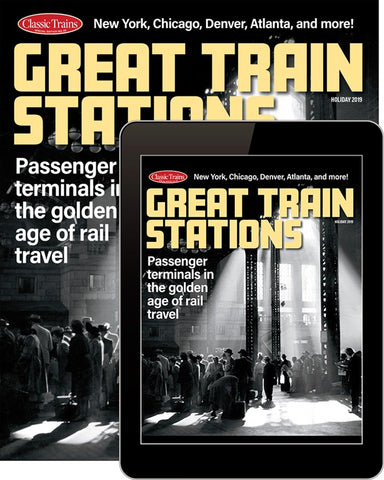 Classic Trains Magazine - Special Edition No.25 Great Trains Stations - Holiday 2019  #SE25