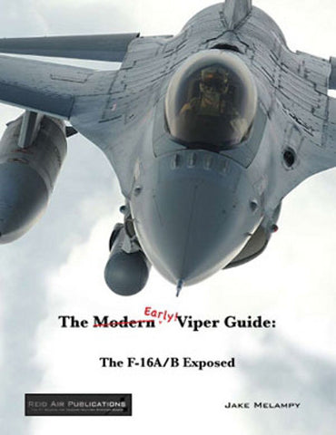 The EARLY Viper Guide: The F-16A/B Exposed - Jake Melampy RP009
