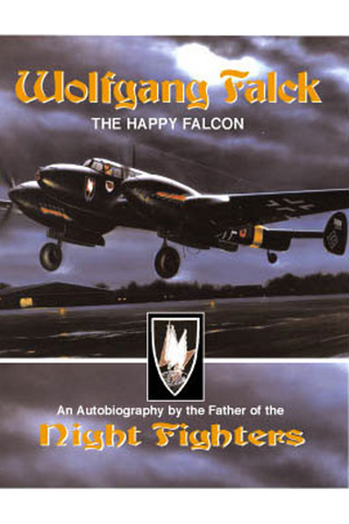 Eagle Editions Wolfgang Falck: The Happy Falcon Father of the Night Fighters