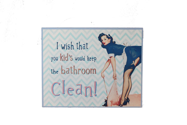 Retro Tin Sign - 'I wish that kids would keep the bathroom clean'
