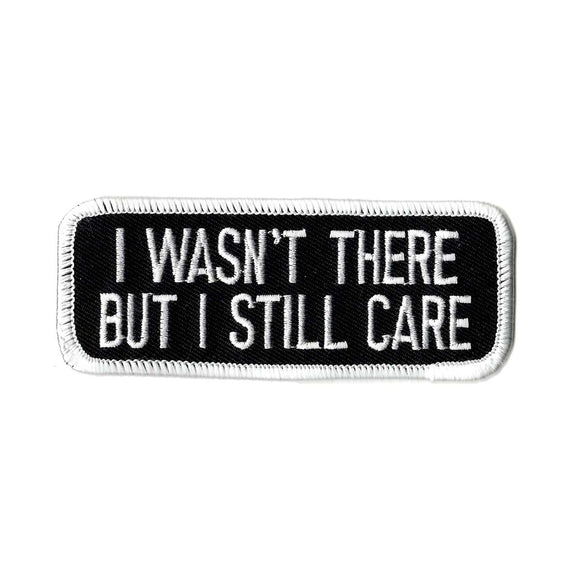 I wasn't There but I still care embroidered iron on patch
