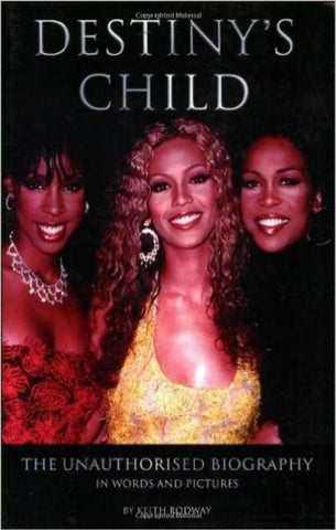 Destiny's Child: The Unauthorized Biography In Words And Pictures - Rock N Sports