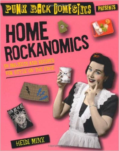 Home Rockanomics: 54 Projects and Recipes for Style on the Edge - Rock N Sports