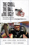 The Good the Bad & the Ugly New England Patriots: Heart-pounding… - Rock N Sports