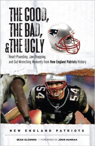 The Good the Bad & the Ugly New England Patriots: Heart-pounding€¦ - Rock N Sports