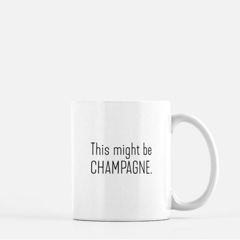 This Might Be Champagne Coffee Mug
