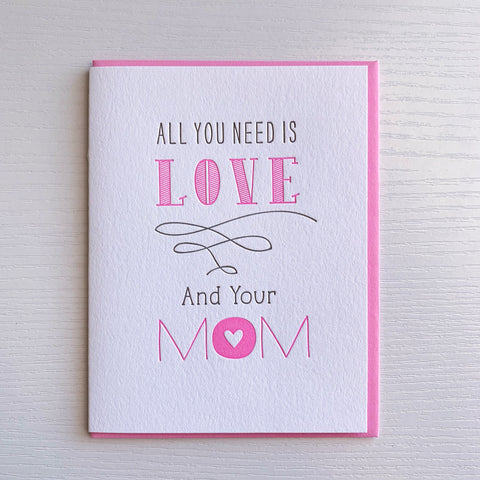 All You Need is Love & Your Mom - Mother's Day Card