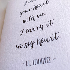 I carry your heart with me.  EE Cummings Poem Letterpress Love Card