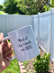 Most Of My Friends Are Dogs Coffee Mug